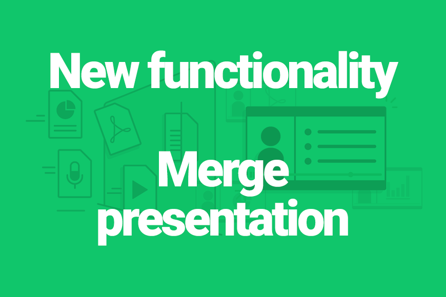New functionality: Merge presentations